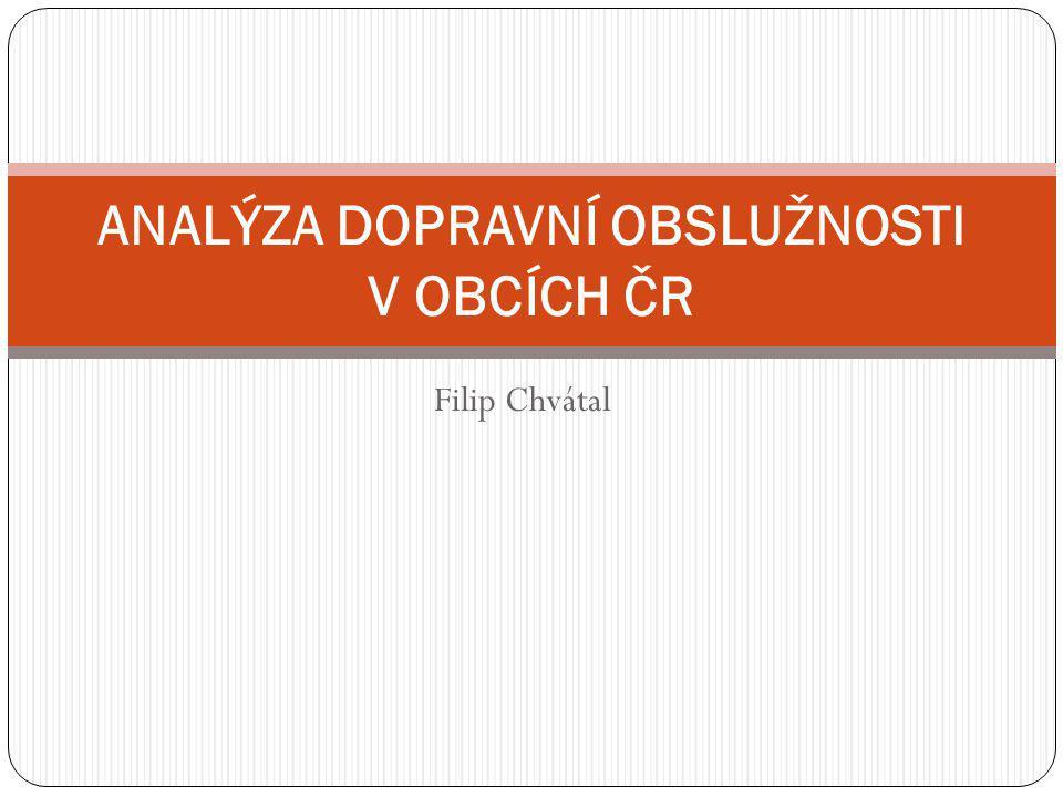 Filip Chvátal ANALÝZA DOPRAVNÍ OBSLUŽNOSTI V OBCÍCH ČR