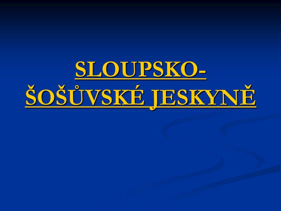 SLOUPSKO- ŠOŠŮVSKÉ JESKYNĚ SLOUPSKO- ŠOŠŮVSKÉ JESKYNĚ