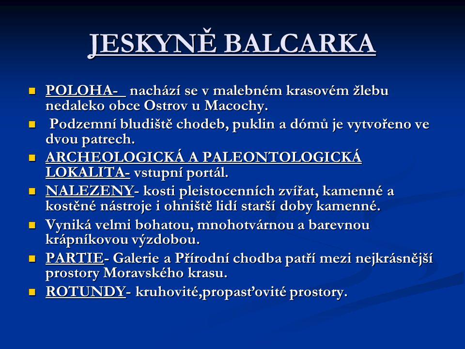 JESKYNĚ BALCARKA POLOHA- nachází se v malebném krasovém žlebu nedaleko obce Ostrov u Macochy.