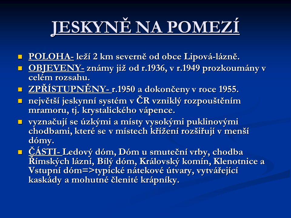 JESKYNĚ NA POMEZÍ POLOHA- leží 2 km severně od obce Lipová-lázně.