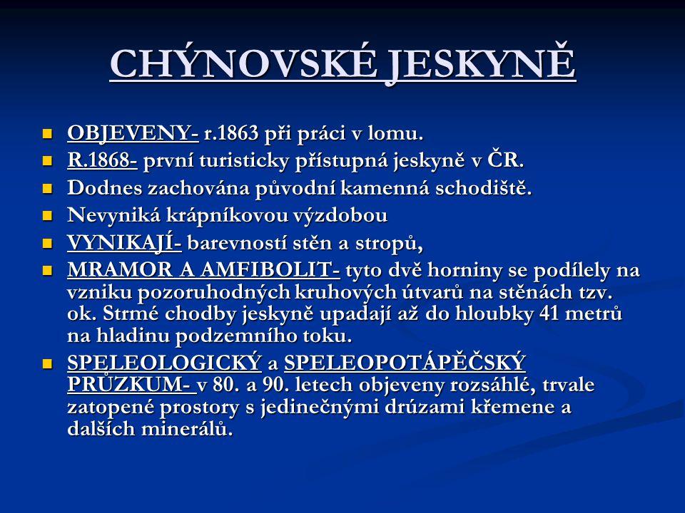 CHÝNOVSKÉ JESKYNĚ OBJEVENY- r.1863 při práci v lomu.