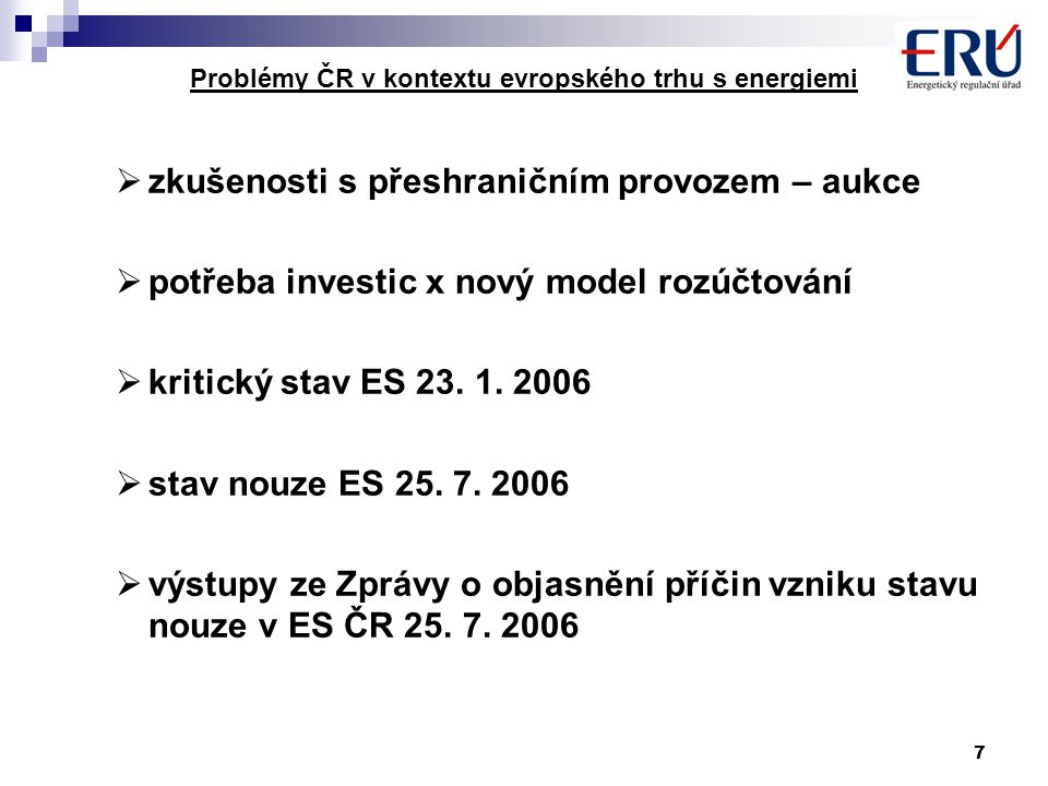 7 Problémy ČR v kontextu evropského trhu s energiemi  zkušenosti s přeshraničním provozem – aukce  potřeba investic x nový model rozúčtování  kritický stav ES 23.