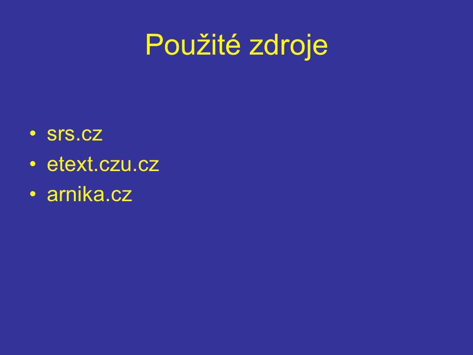 Použité zdroje srs.cz etext.czu.cz arnika.cz