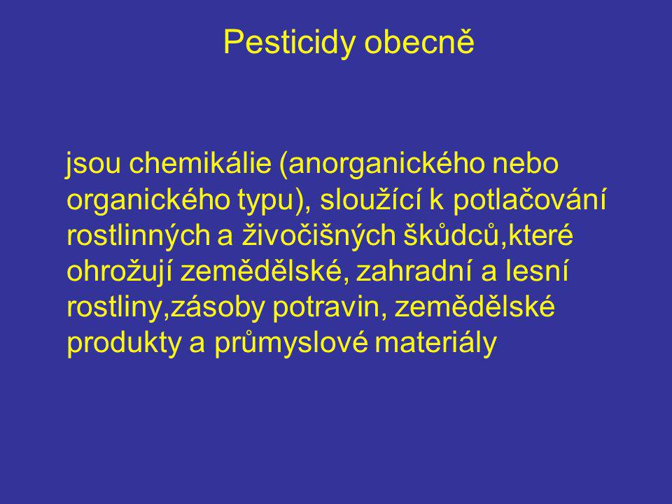 Pesticidy obecně jsou chemikálie (anorganického nebo organického typu), sloužící k potlačování rostlinných a živočišných škůdců,které ohrožují zemědělské, zahradní a lesní rostliny,zásoby potravin, zemědělské produkty a průmyslové materiály