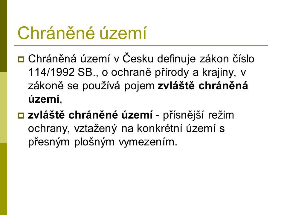 Chráněné území  Chráněná území v Česku definuje zákon číslo 114/1992 SB., o ochraně přírody a krajiny, v zákoně se používá pojem zvláště chráněná úze