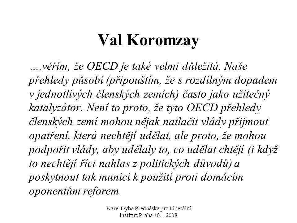 Karel Dyba Přednáška pro Liberální institut, Praha 10.1.2008 Val Koromzay ….věřím, že OECD je také velmi důležitá.
