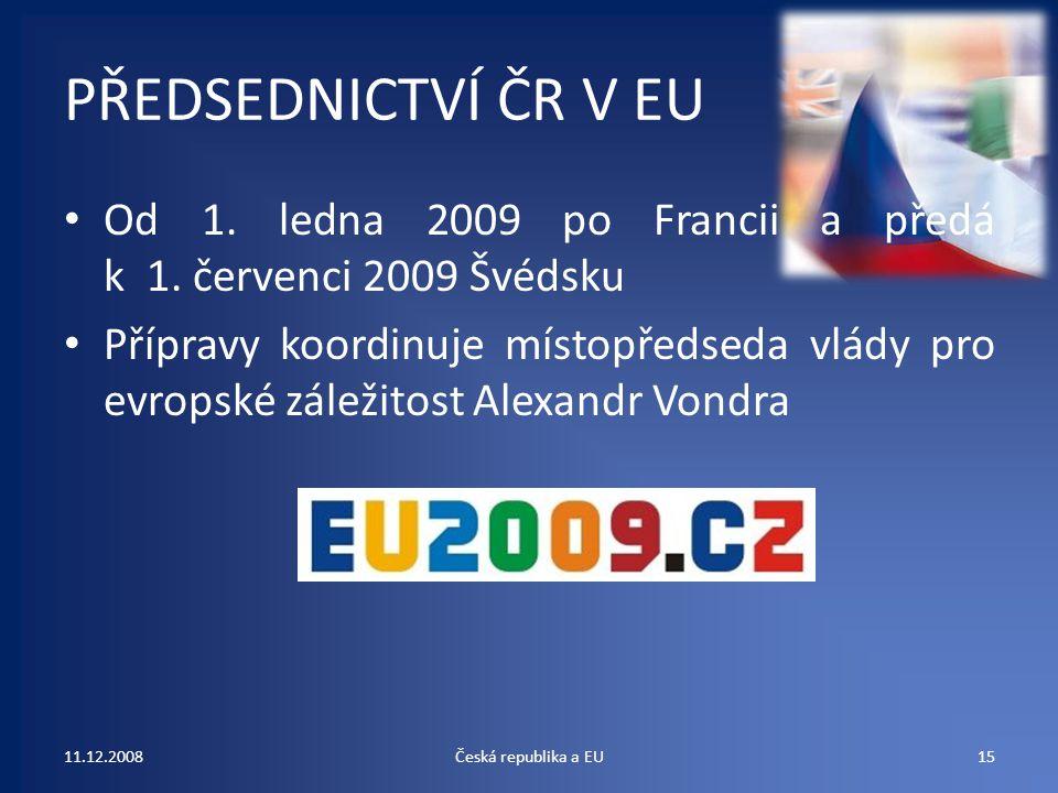 PŘEDSEDNICTVÍ ČR V EU Od 1. ledna 2009 po Francii a předá k 1. červenci 2009 Švédsku Přípravy koordinuje místopředseda vlády pro evropské záležitost A