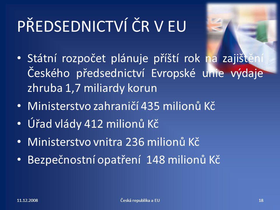 PŘEDSEDNICTVÍ ČR V EU Státní rozpočet plánuje příští rok na zajištění Českého předsednictví Evropské unie výdaje zhruba 1,7 miliardy korun Ministerstv