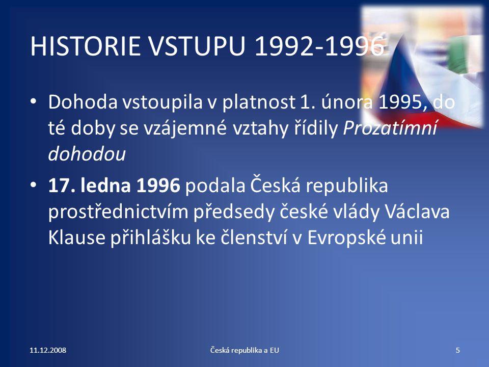 HISTORIE VSTUPU 1992-1996 Dohoda vstoupila v platnost 1. února 1995, do té doby se vzájemné vztahy řídily Prozatímní dohodou 17. ledna 1996 podala Čes