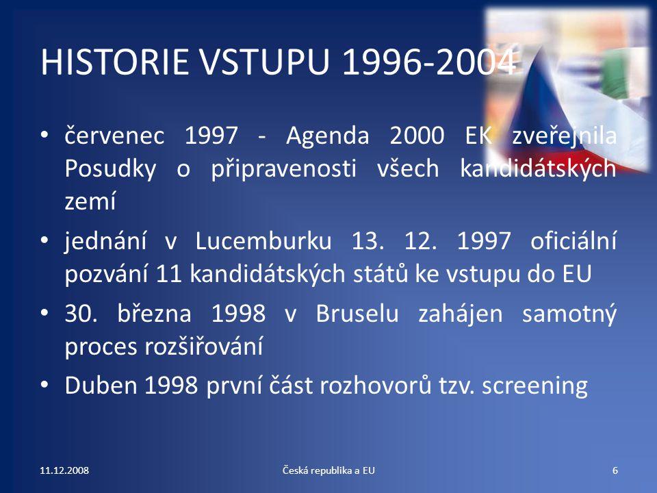 HISTORIE VSTUPU 1996-2004 1998 první hodnotící zpráva EK – velmi kritická 1999 druhá zpráva EK – celkový výsledek označen za neuspokojivý 2000 třetí zpráva – lepší hodnocení 7.