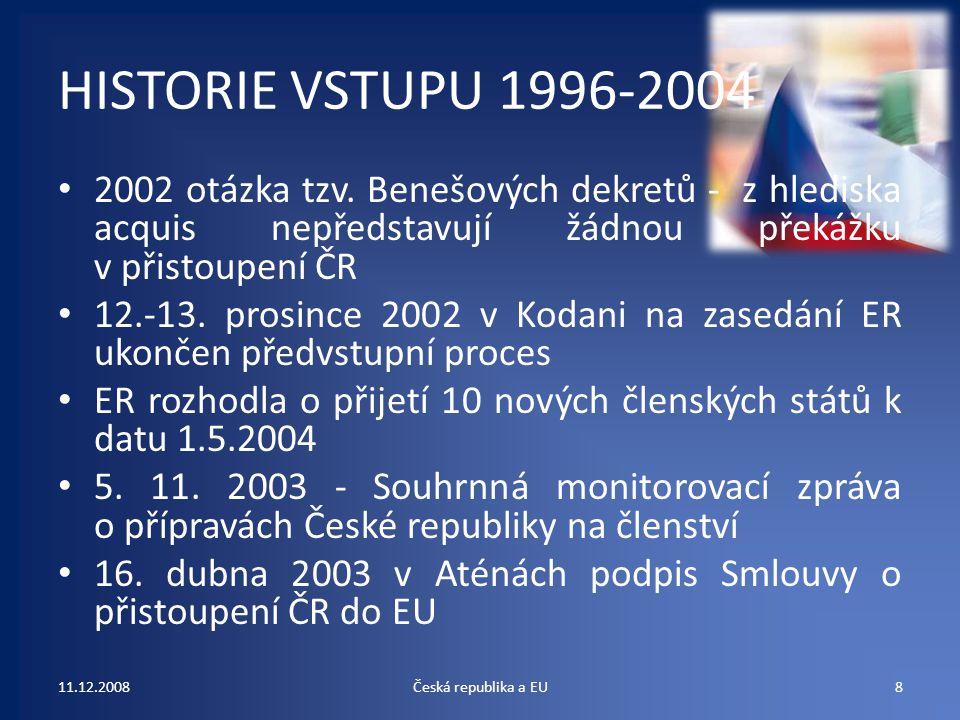HISTORIE VSTUPU 1996-2004 2002 otázka tzv. Benešových dekretů - z hlediska acquis nepředstavují žádnou překážku v přistoupení ČR 12.-13. prosince 2002