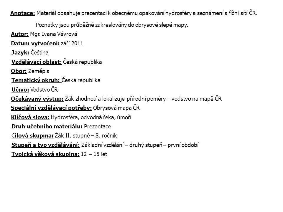 Anotace: Materiál obsahuje prezentaci k obecnému opakování hydrosféry a seznámení s říční sítí ČR. Poznatky jsou průběžně zakreslovány do obrysové sle