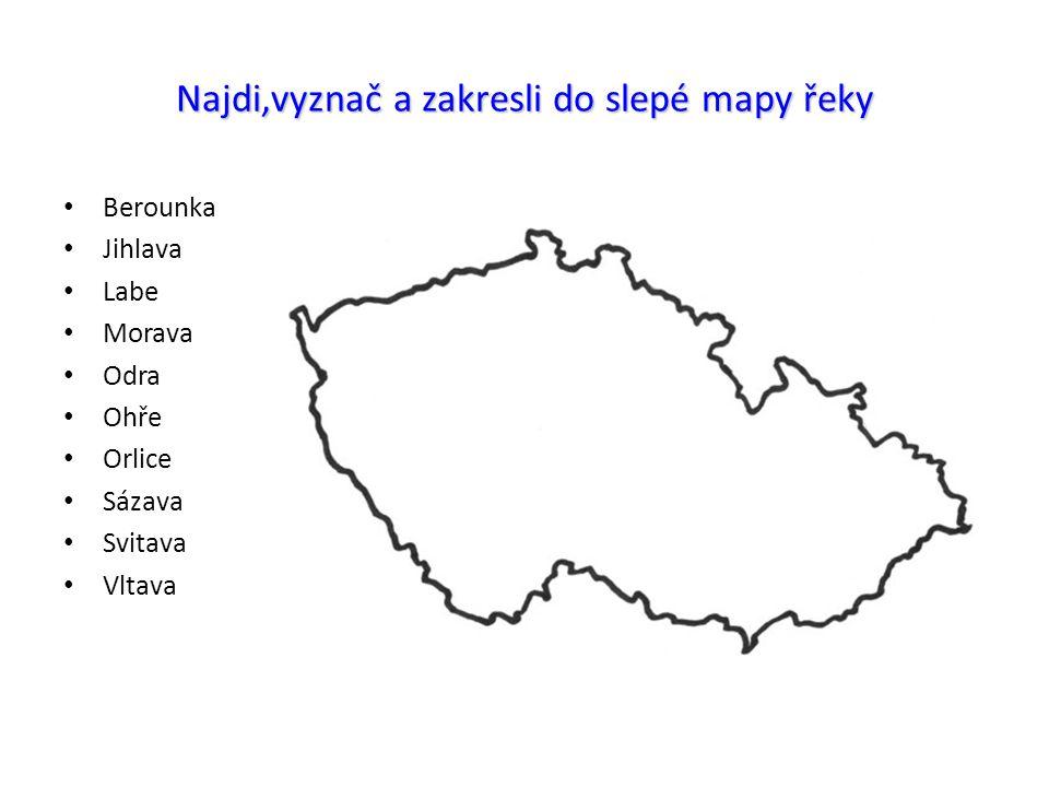 Najdi,vyznač a zakresli do slepé mapy řeky Berounka Jihlava Labe Morava Odra Ohře Orlice Sázava Svitava Vltava