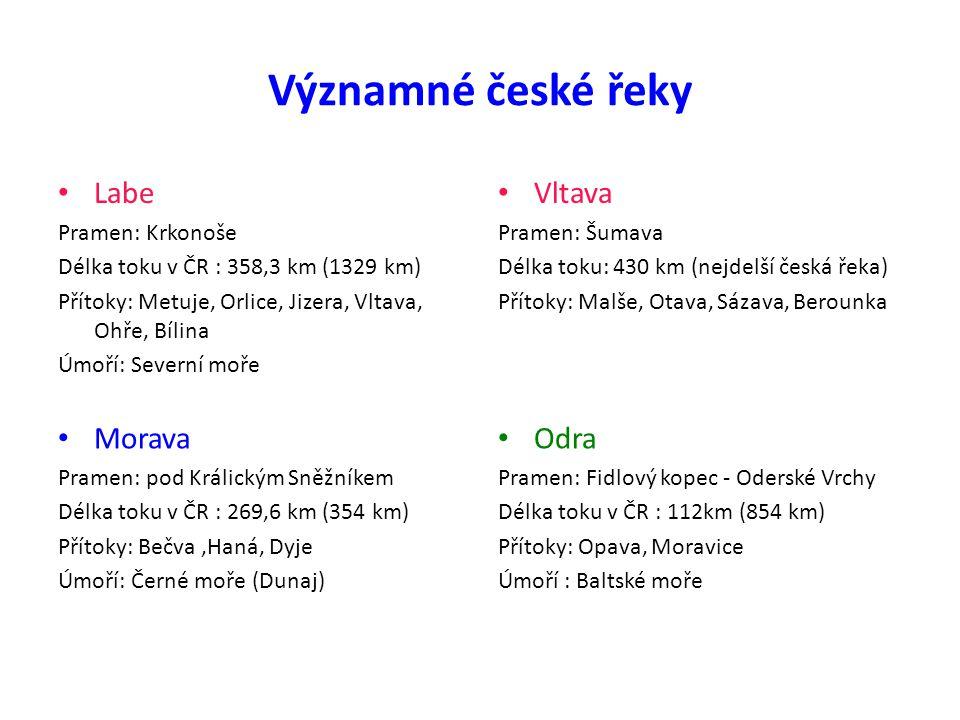 Významné české řeky Labe Pramen: Krkonoše Délka toku v ČR : 358,3 km (1329 km) Přítoky: Metuje, Orlice, Jizera, Vltava, Ohře, Bílina Úmoří: Severní mo