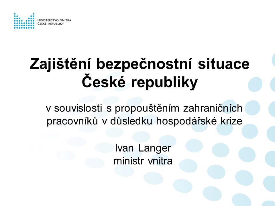 Zajištění bezpečnostní situace České republiky v souvislosti s propouštěním zahraničních pracovníků v důsledku hospodářské krize Ivan Langer ministr v