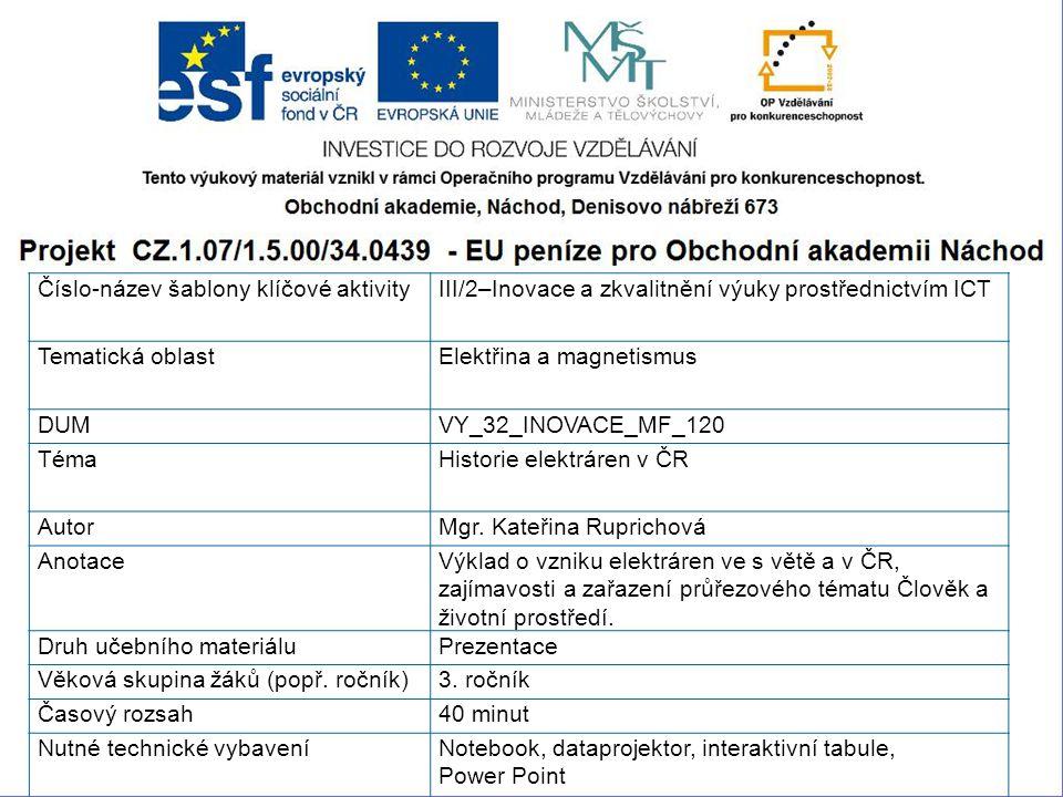 Číslo-název šablony klíčové aktivityIII/2–Inovace a zkvalitnění výuky prostřednictvím ICT Tematická oblastElektřina a magnetismus DUMVY_32_INOVACE_MF_120 TémaHistorie elektráren v ČR AutorMgr.