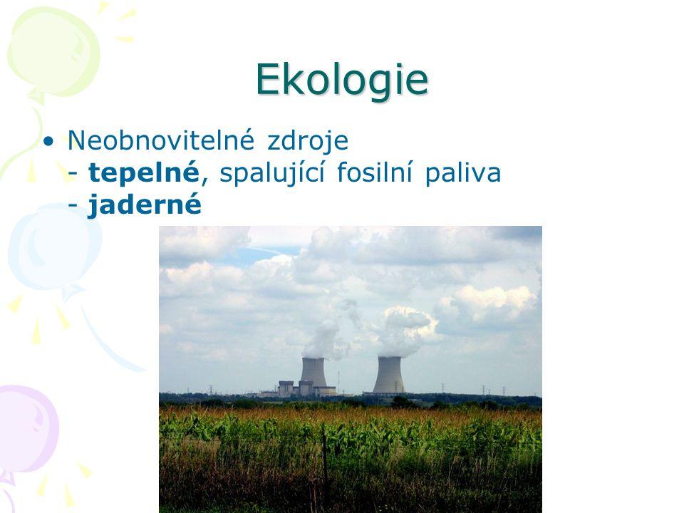 Ekologie Neobnovitelné zdroje - tepelné, spalující fosilní paliva - jaderné