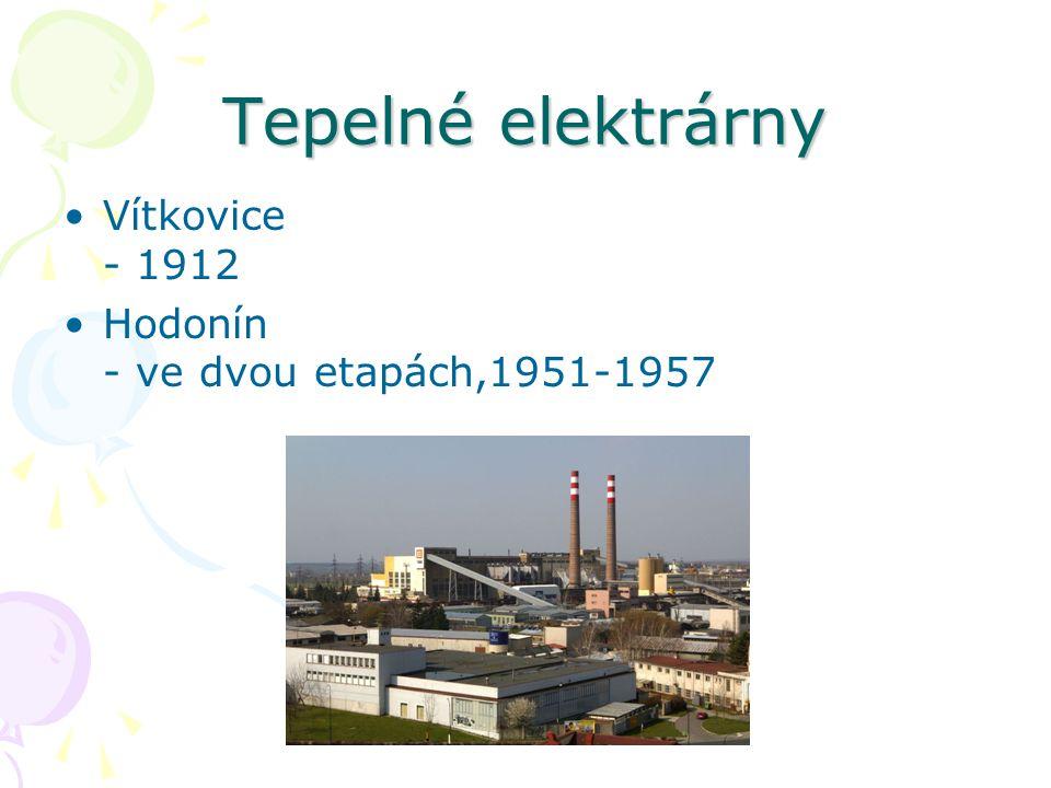 Tepelné elektrárny Vítkovice - 1912 Hodonín - ve dvou etapách,1951-1957
