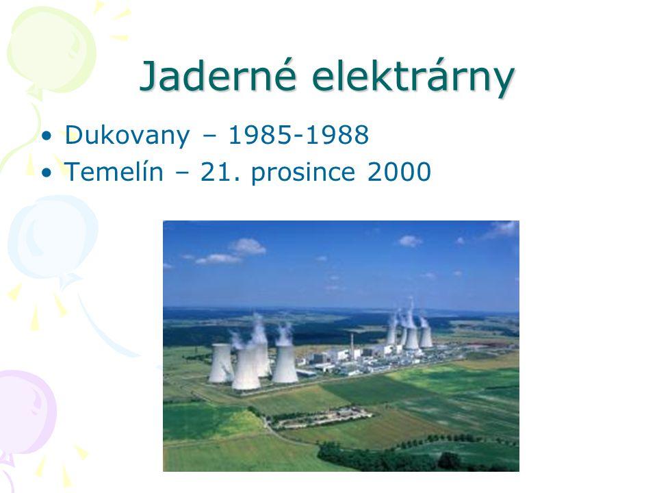 Jaderné elektrárny Dukovany – 1985-1988 Temelín – 21. prosince 2000