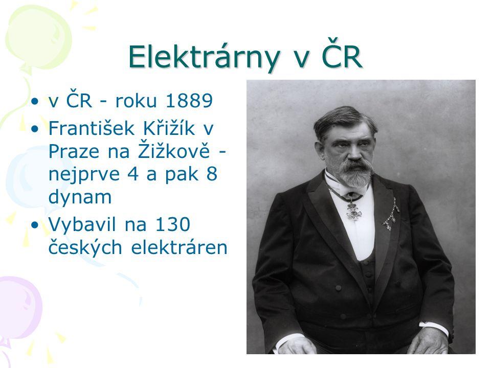 Elektrárny v ČR v ČR - roku 1889 František Křižík v Praze na Žižkově - nejprve 4 a pak 8 dynam Vybavil na 130 českých elektráren