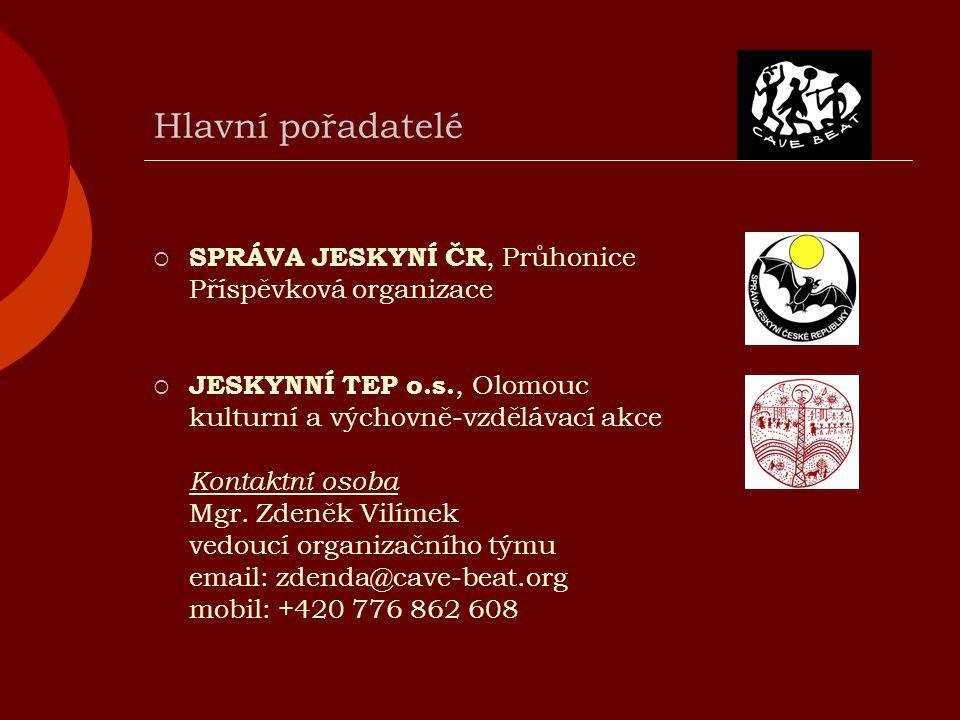 Hlavní pořadatelé  SPRÁVA JESKYNÍ ČR, Průhonice Příspěvková organizace  JESKYNNÍ TEP o.s., Olomouc kulturní a výchovně-vzdělávací akce Kontaktní osoba Mgr.