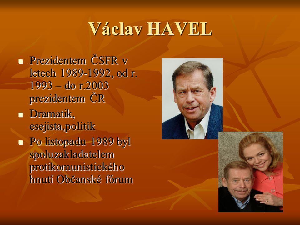 Václav HAVEL Prezidentem ČSFR v letech 1989-1992, od r. 1993 – do r.2003 prezidentem ČR Prezidentem ČSFR v letech 1989-1992, od r. 1993 – do r.2003 pr