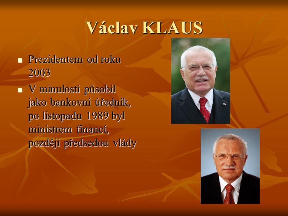 Václav KLAUS Prezidentem od roku 2003 Prezidentem od roku 2003 V minulosti působil jako bankovní úředník, po listopadu 1989 byl ministrem financí, poz