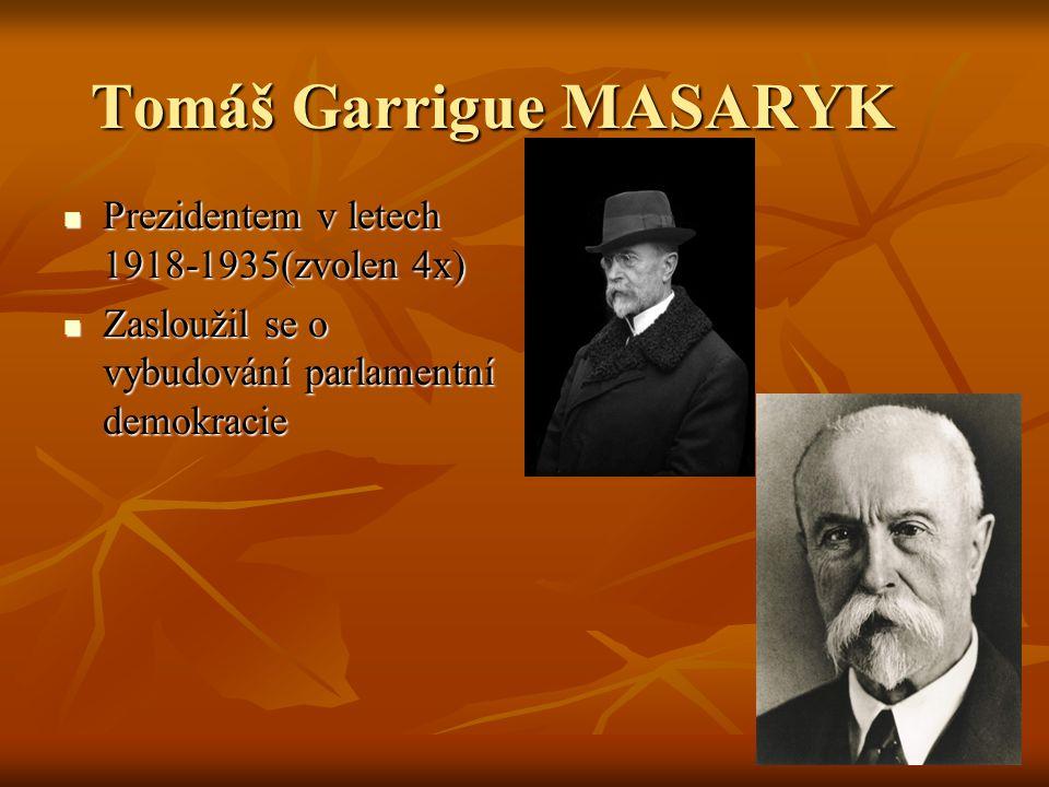Tomáš Garrigue MASARYK Prezidentem v letech 1918-1935(zvolen 4x) Prezidentem v letech 1918-1935(zvolen 4x) Zasloužil se o vybudování parlamentní demok