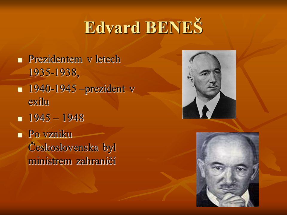 Edvard BENEŠ Prezidentem v letech 1935-1938, Prezidentem v letech 1935-1938, 1940-1945 –prezident v exilu 1940-1945 –prezident v exilu 1945 – 1948 194