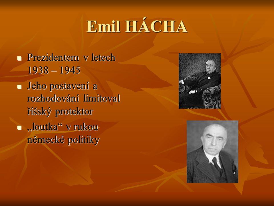 Emil HÁCHA Prezidentem v letech 1938 – 1945 Prezidentem v letech 1938 – 1945 Jeho postavení a rozhodování limitoval říšský protektor Jeho postavení a