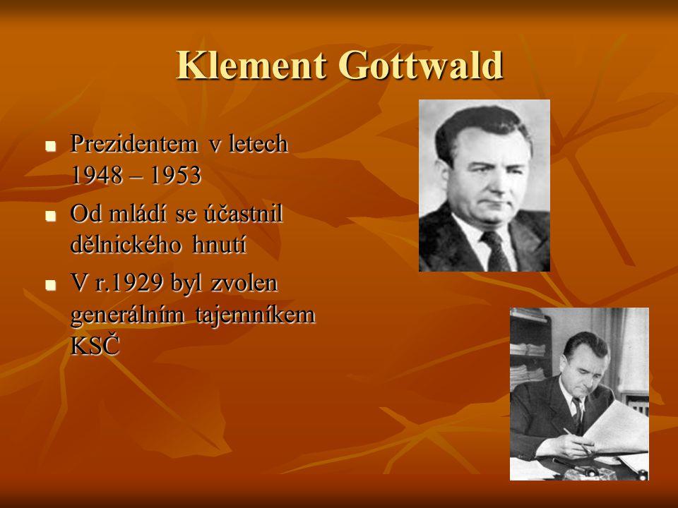 Klement Gottwald Prezidentem v letech 1948 – 1953 Prezidentem v letech 1948 – 1953 Od mládí se účastnil dělnického hnutí Od mládí se účastnil dělnické