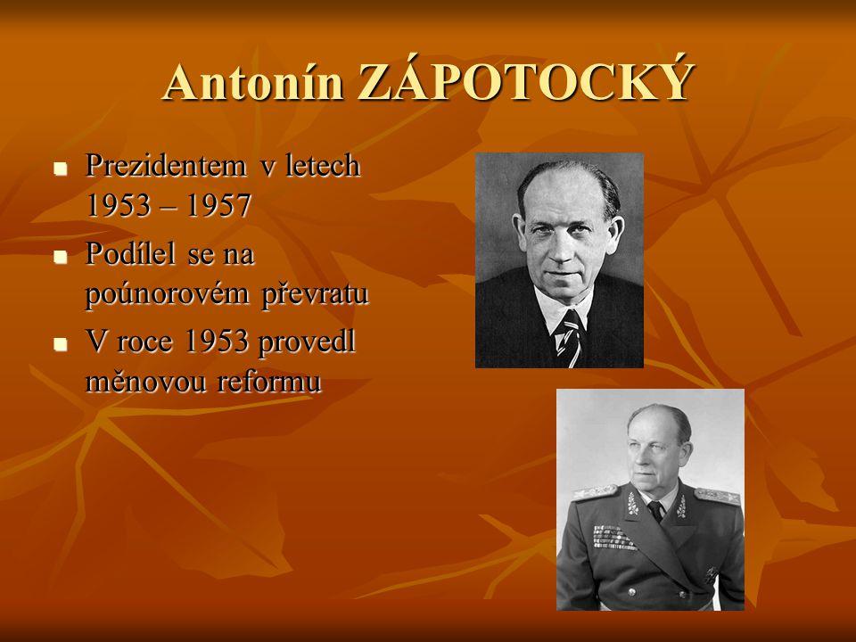 Antonín ZÁPOTOCKÝ Prezidentem v letech 1953 – 1957 Prezidentem v letech 1953 – 1957 Podílel se na poúnorovém převratu Podílel se na poúnorovém převrat