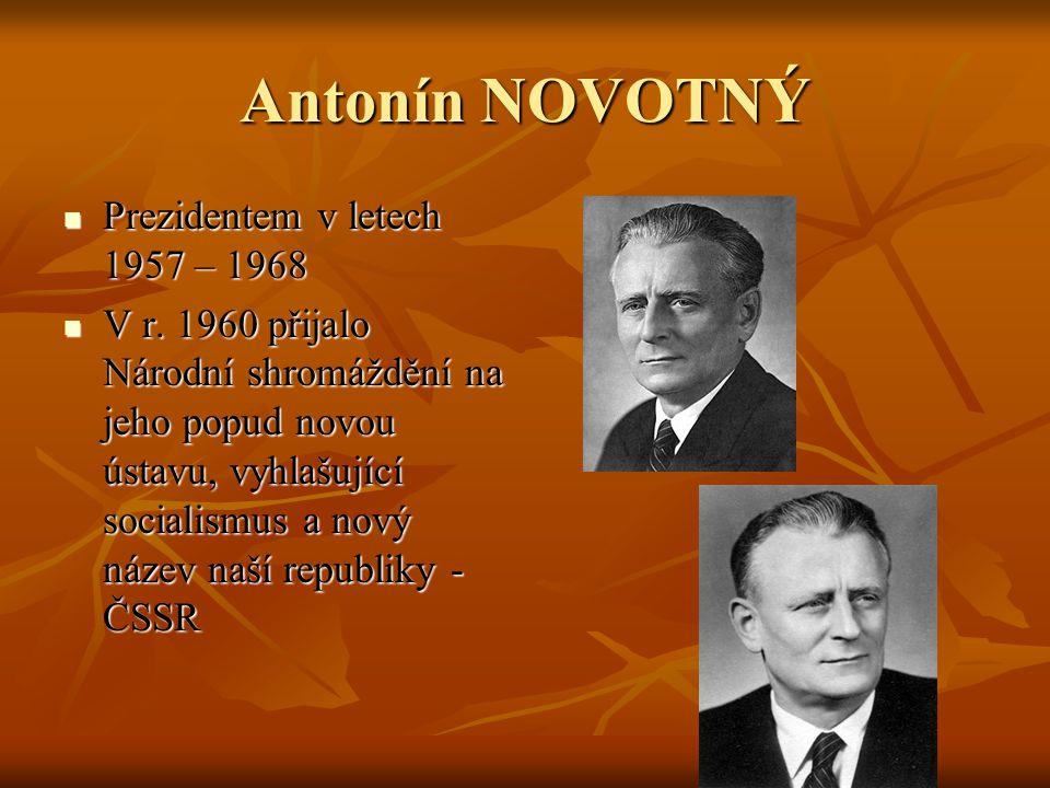 Antonín NOVOTNÝ Prezidentem v letech 1957 – 1968 Prezidentem v letech 1957 – 1968 V r. 1960 přijalo Národní shromáždění na jeho popud novou ústavu, vy