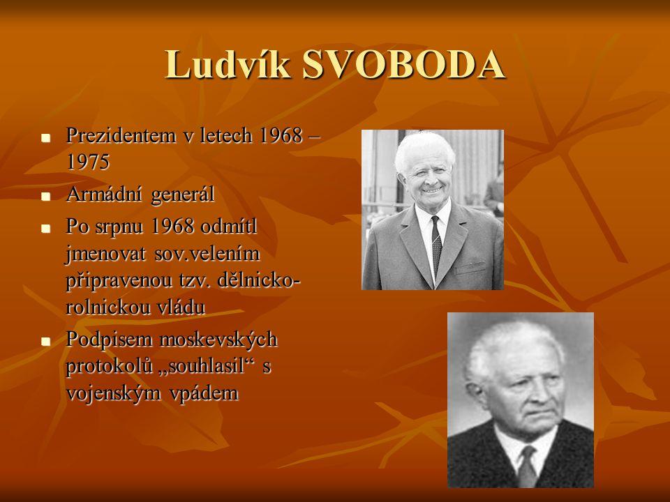 Ludvík SVOBODA Prezidentem v letech 1968 – 1975 Prezidentem v letech 1968 – 1975 Armádní generál Armádní generál Po srpnu 1968 odmítl jmenovat sov.vel