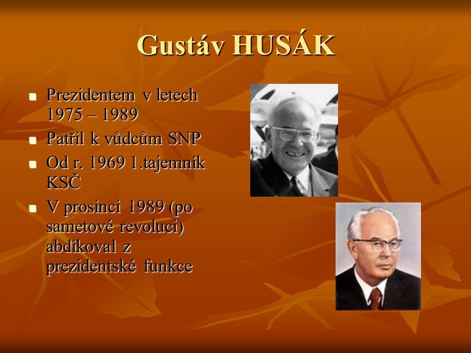 Gustáv HUSÁK Prezidentem v letech 1975 – 1989 Prezidentem v letech 1975 – 1989 Patřil k vůdcům SNP Patřil k vůdcům SNP Od r. 1969 1.tajemník KSČ Od r.