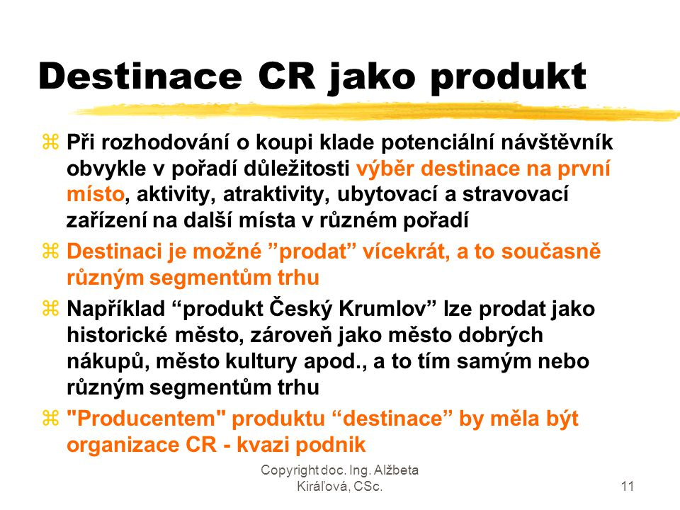 Copyright doc. Ing. Alžbeta Kiráľová, CSc.11 Destinace CR jako produkt zPři rozhodování o koupi klade potenciální návštěvník obvykle v pořadí důležito