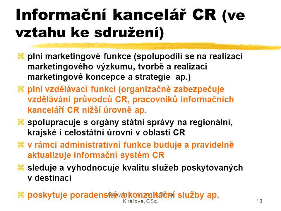 Copyright doc. Ing. Alžbeta Kiráľová, CSc.18 Informační kancelář CR (ve vztahu ke sdružení) zplní marketingové funkce (spolupodílí se na realizaci mar
