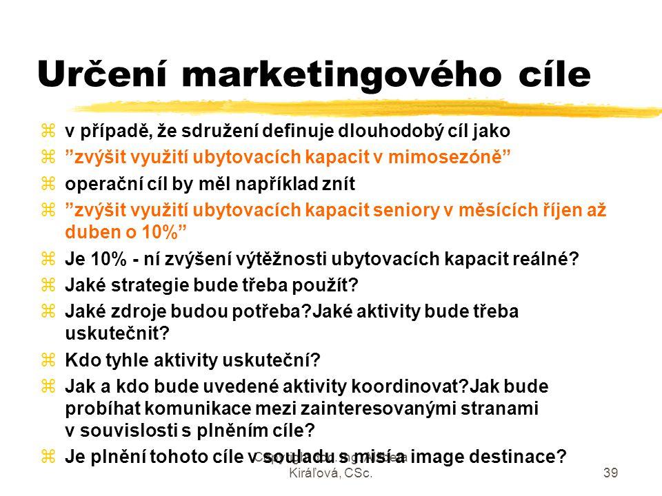 """Copyright doc. Ing. Alžbeta Kiráľová, CSc.39 Určení marketingového cíle zv případě, že sdružení definuje dlouhodobý cíl jako z""""zvýšit využití ubytovac"""