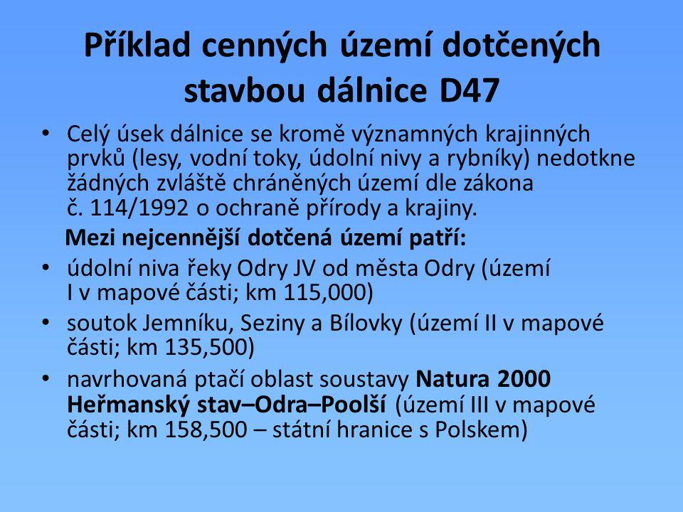 Příklad cenných území dotčených stavbou dálnice D47 Celý úsek dálnice se kromě významných krajinných prvků (lesy, vodní toky, údolní nivy a rybníky) n