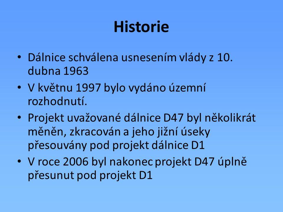 Historie Dálnice schválena usnesením vlády z 10. dubna 1963 V květnu 1997 bylo vydáno územní rozhodnutí. Projekt uvažované dálnice D47 byl několikrát