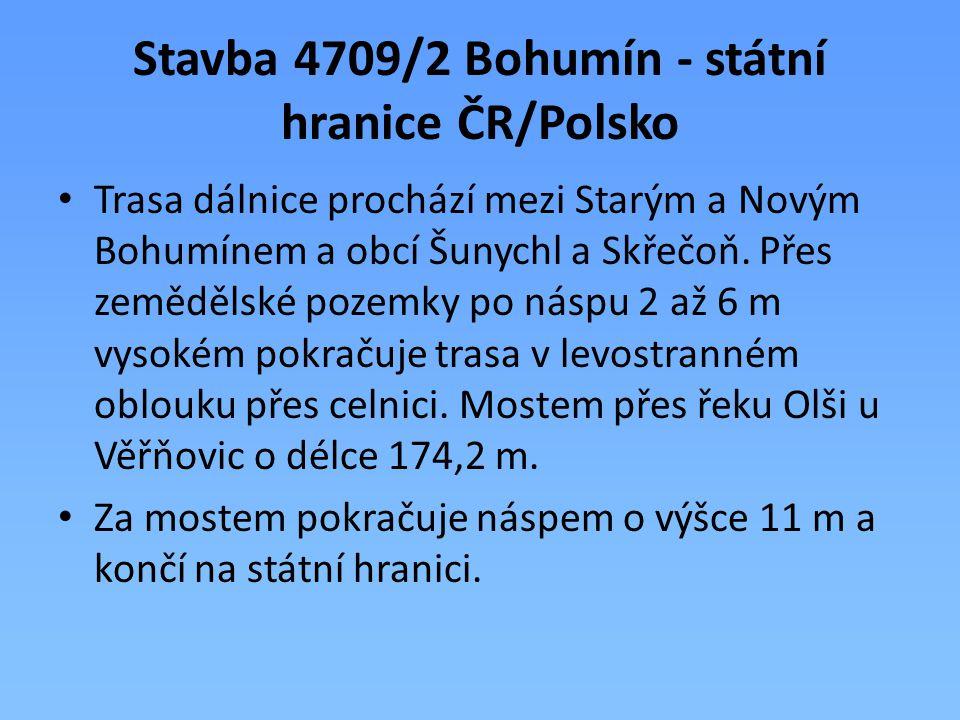 Stavba 4709/2 Bohumín - státní hranice ČR/Polsko Trasa dálnice prochází mezi Starým a Novým Bohumínem a obcí Šunychl a Skřečoň. Přes zemědělské pozemk