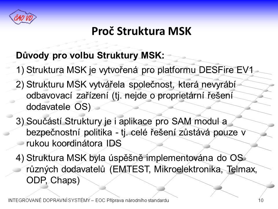 Proč Struktura MSK Důvody pro volbu Struktury MSK: 1)Struktura MSK je vytvořená pro platformu DESFire EV1 2)Strukturu MSK vytvářela společnost, která nevyrábí odbavovací zařízení (tj.