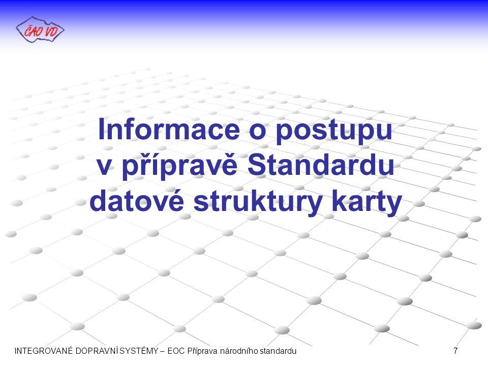 Informace o postupu v přípravě Standardu datové struktury karty INTEGROVANÉ DOPRAVNÍ SYSTÉMY – EOC Příprava národního standardu 7