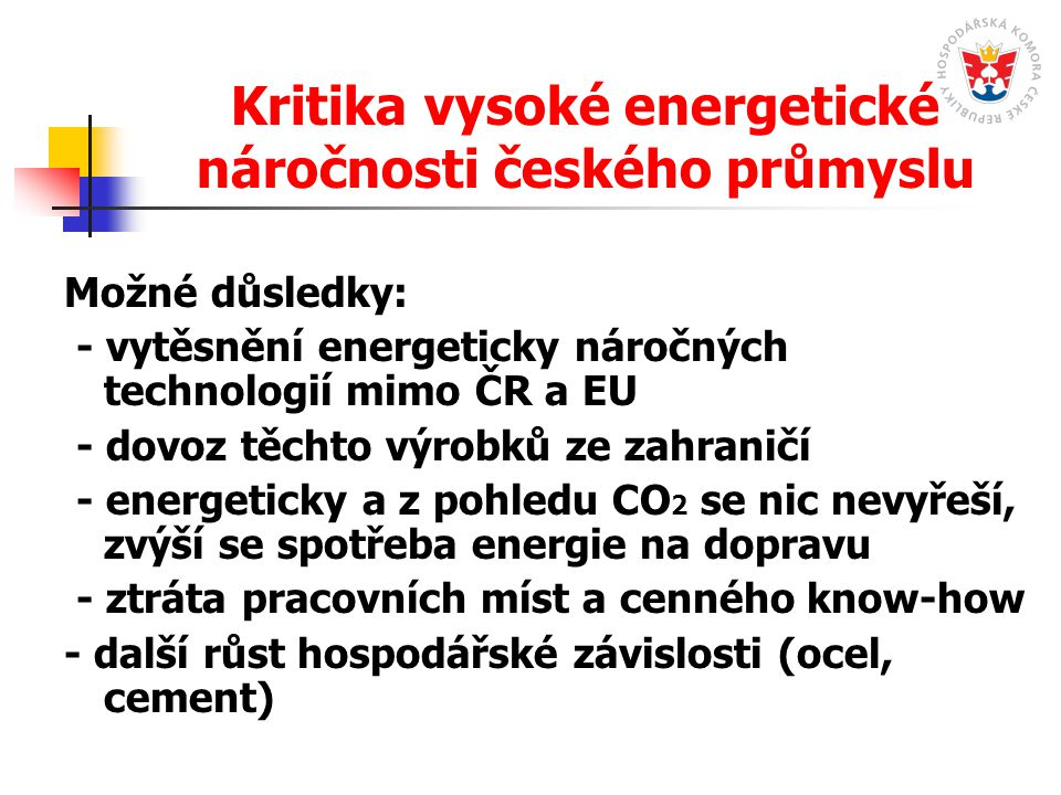 Kritika vysoké energetické náročnosti českého průmyslu Možné důsledky: - vytěsnění energeticky náročných technologií mimo ČR a EU - dovoz těchto výrob