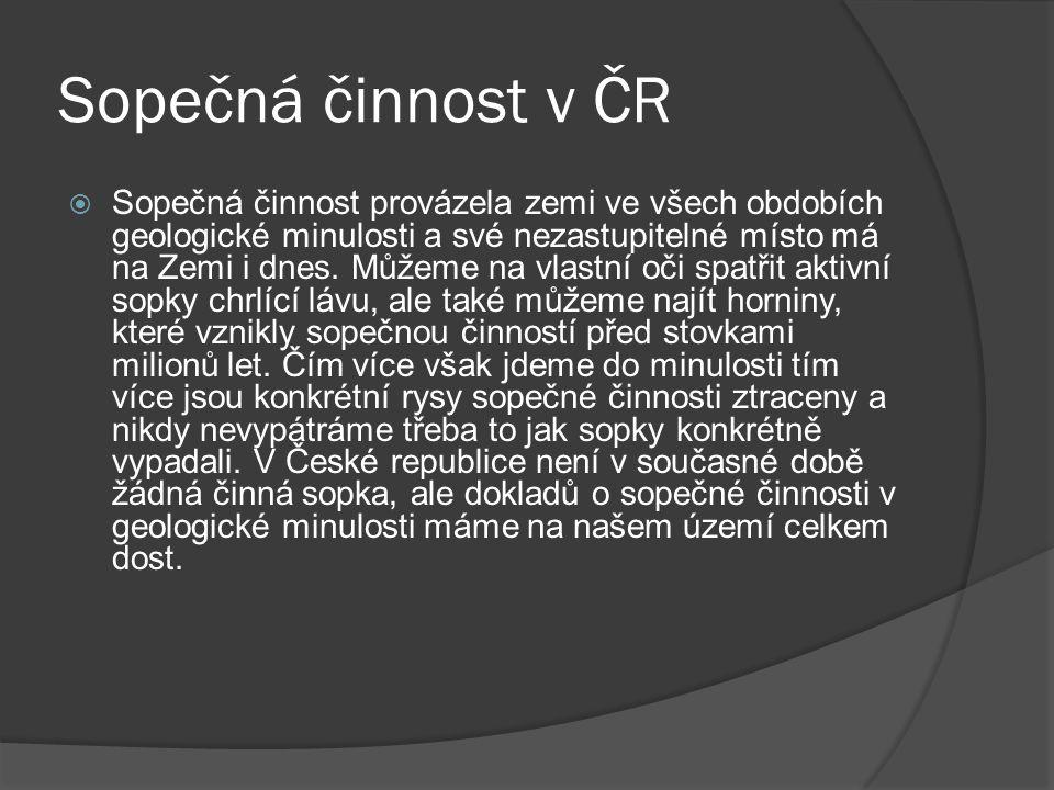 Sopečná činnost v ČR  Sopečná činnost provázela zemi ve všech obdobích geologické minulosti a své nezastupitelné místo má na Zemi i dnes.