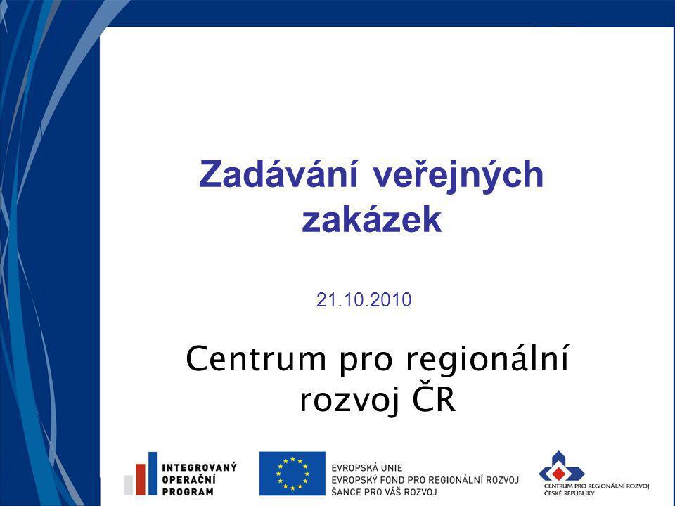 Centrum pro regionální rozvoj ČR Zadávání veřejných zakázek 21.10.2010