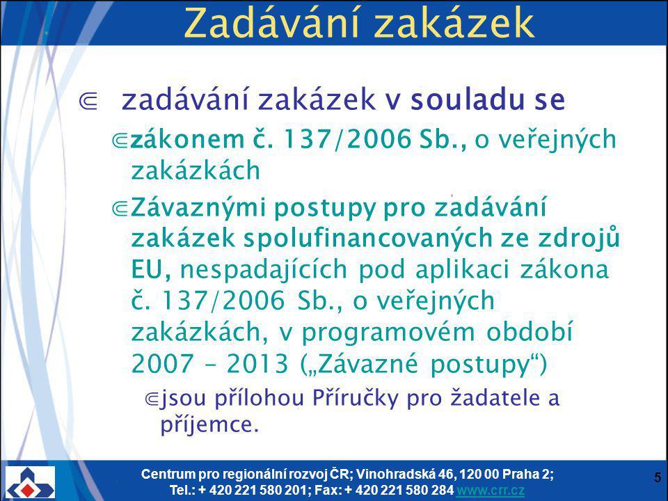 Centrum pro regionální rozvoj ČR; Vinohradská 46, 120 00 Praha 2; Tel.: + 420 221 580 201; Fax: + 420 221 580 284 www.crr.czwww.crr.cz 5 Zadávání zaká