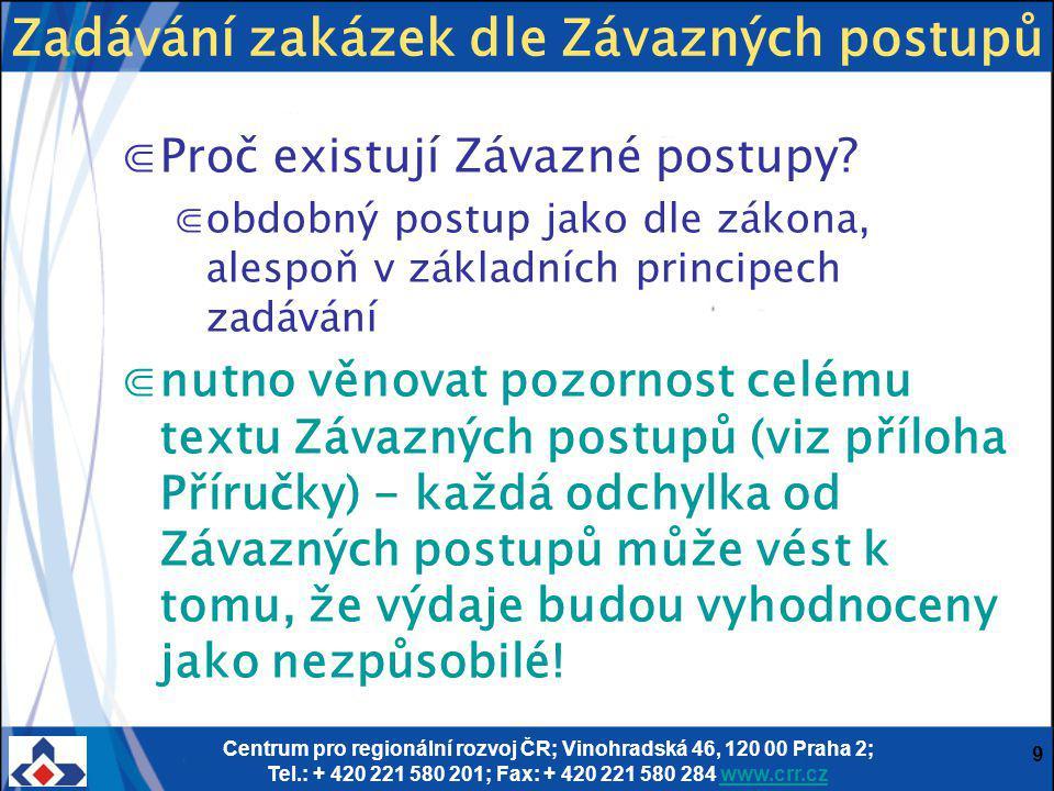 Centrum pro regionální rozvoj ČR; Vinohradská 46, 120 00 Praha 2; Tel.: + 420 221 580 201; Fax: + 420 221 580 284 www.crr.czwww.crr.cz 9 ⋐Proč existují Závazné postupy.