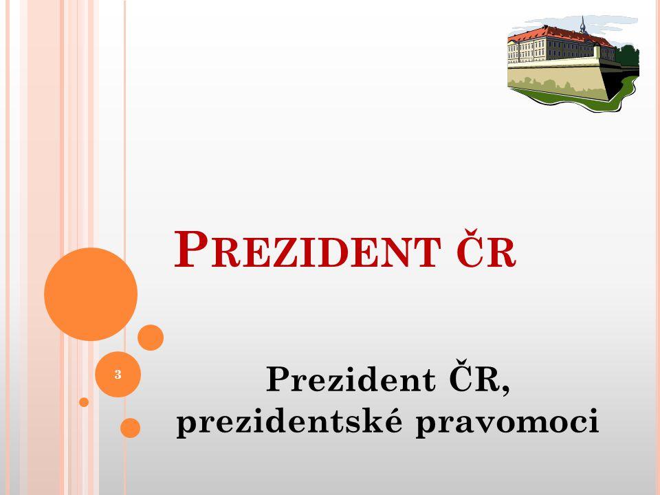 Prezident ČR, prezidentské pravomoci P REZIDENT ČR 3