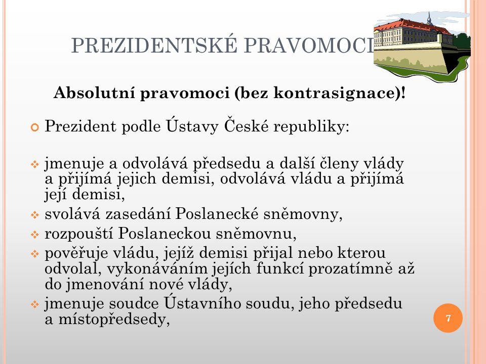 PREZIDENTSKÉ PRAVOMOCI Absolutní pravomoci (bez kontrasignace).